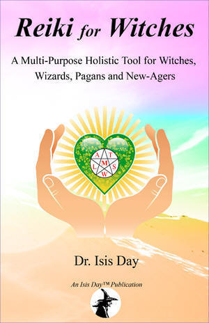 'Reiki for Witches: A Multi-Purpose Holistic Tool For Witches, Wizards, Pagans and New-Agers' by Isis Day; edited by Marie Guillaumes