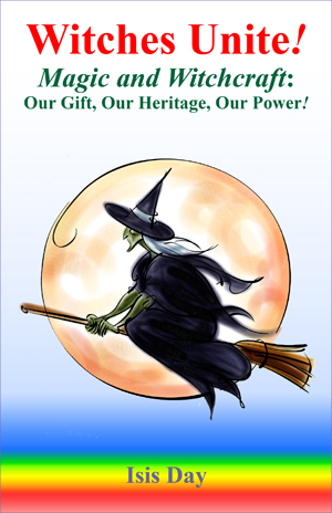 'Witches Unite! - Magic and Witchcraft: Our Gift, Our Heritage, Our Power!' by Isis Day; edited by Marie Guillaumes